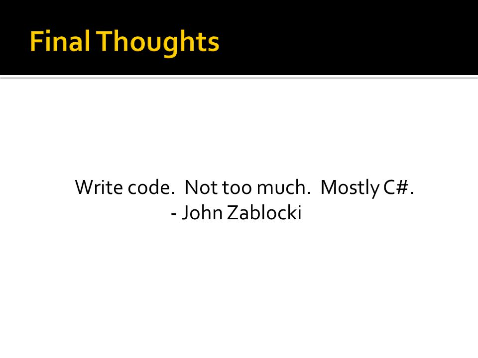 Write code. Not too much. Mostly C#. - John Zablocki