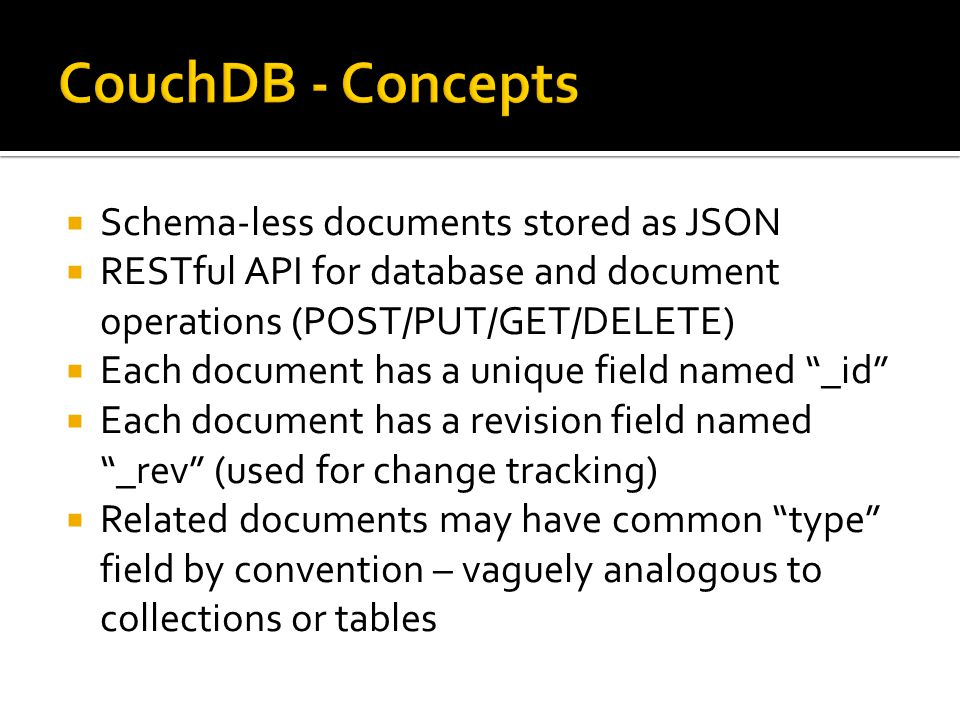  Design Documents special documents containing application logic  Generally mapped to application boundaries (users, blogs, posts, etc.)  Used to define views, shows, lists and validation functions, attachments, etc.