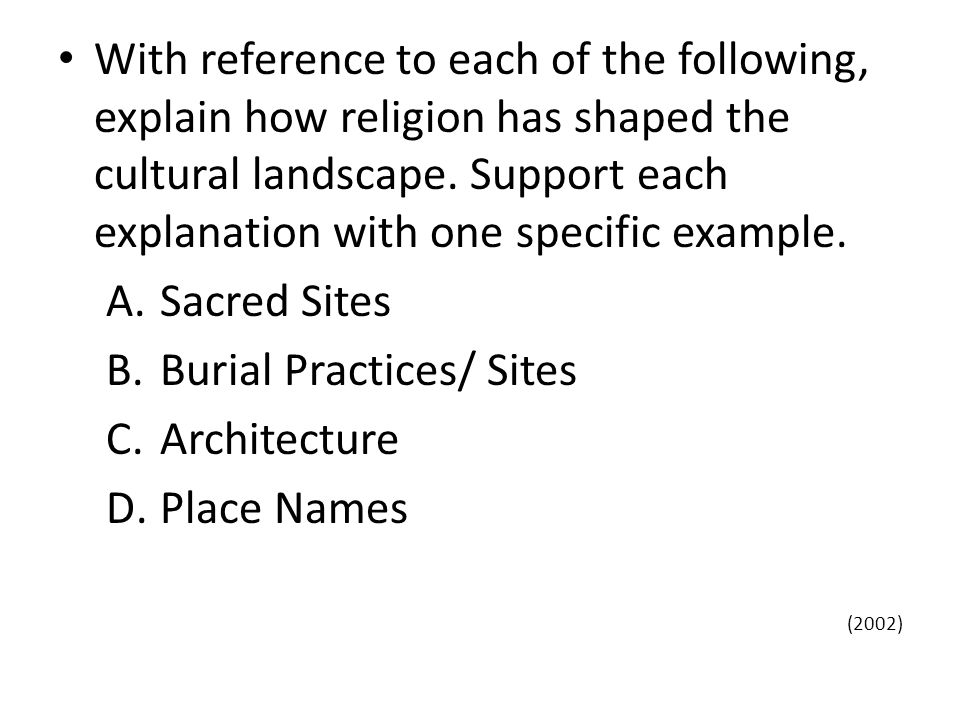 With reference to each of the following, explain how religion has shaped the cultural landscape.