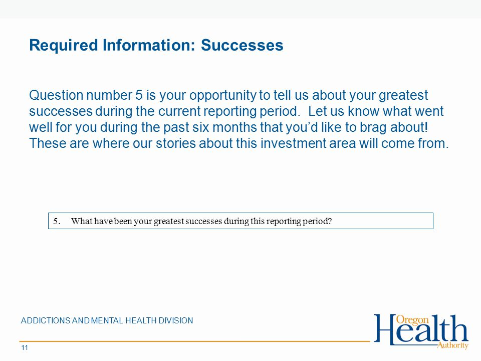 Required Information: Successes Question number 5 is your opportunity to tell us about your greatest successes during the current reporting period. Le
