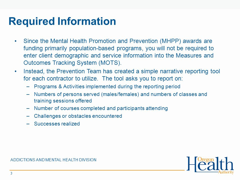Required Information ADDICTIONS AND MENTAL HEALTH DIVISION 3 Since the Mental Health Promotion and Prevention (MHPP) awards are funding primarily popu
