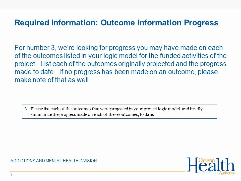 Required Information: Outcome Information Progress For number 3, we're looking for progress you may have made on each of the outcomes listed in your l