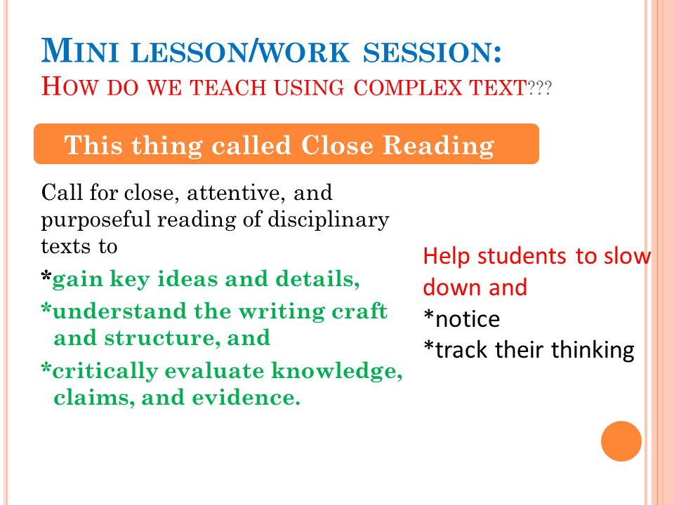 M INI LESSON / WORK SESSION : H OW DO WE TEACH USING COMPLEX TEXT .