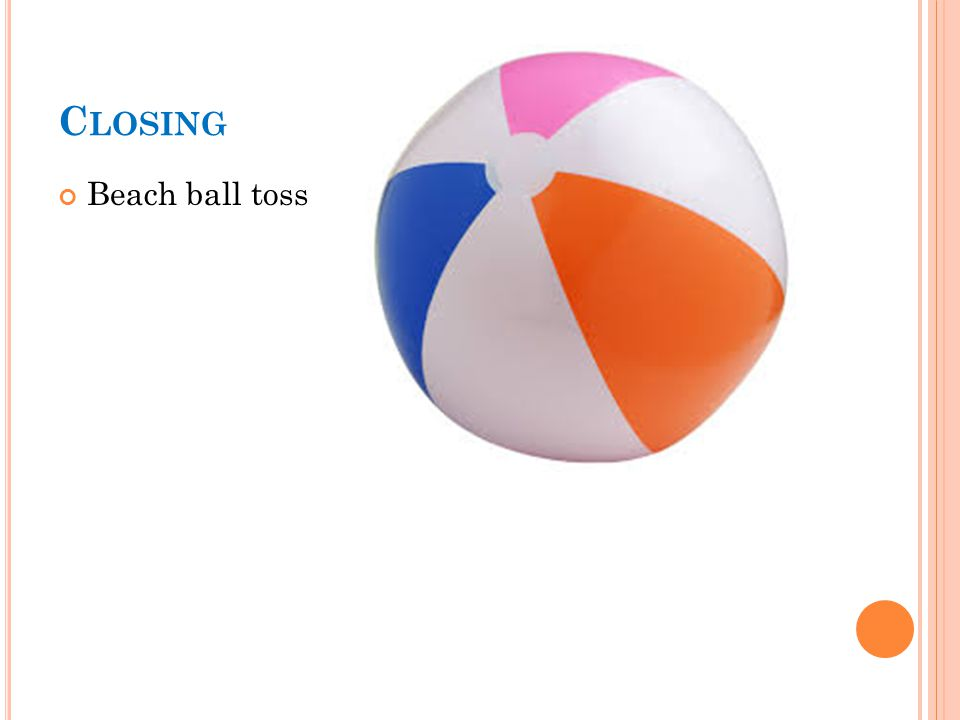 C LOSING Beach ball toss