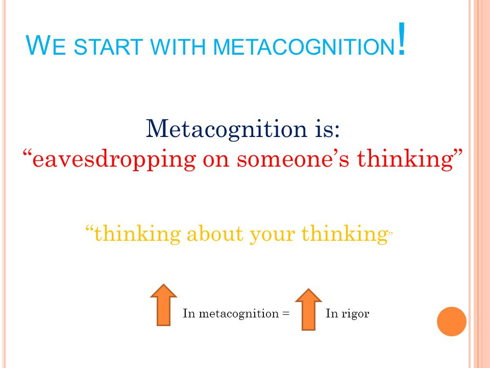 W E START WITH METACOGNITION .