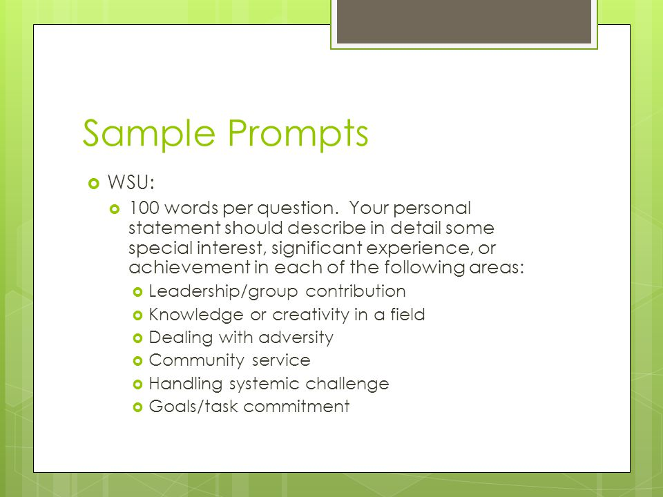 Sample Prompts  WSU:  100 words per question. Your personal statement should describe in detail some special interest, significant experience, or ac