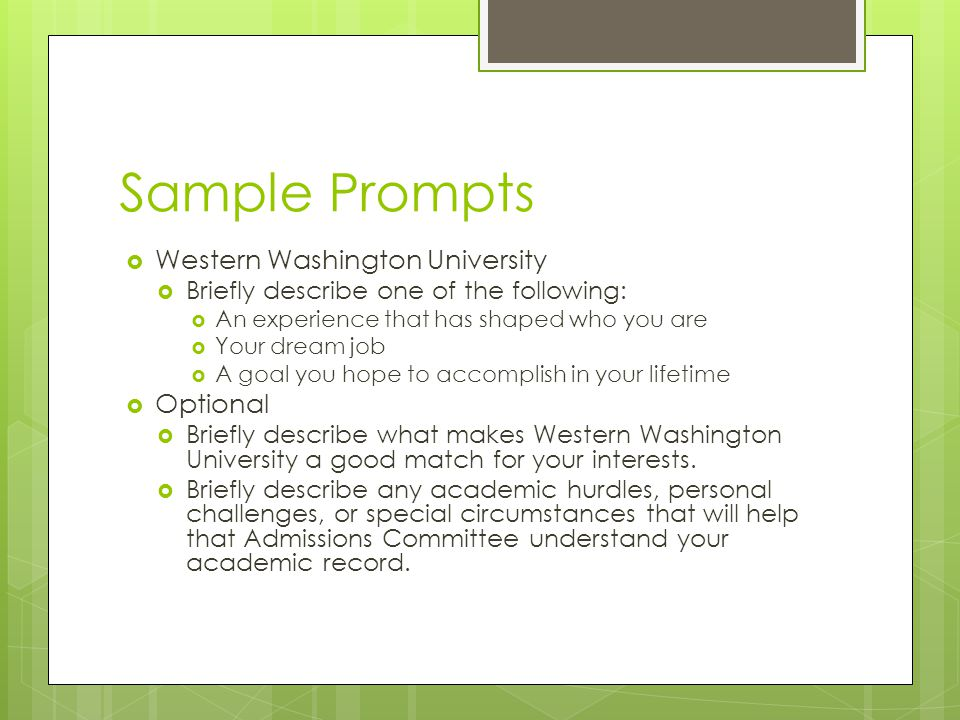 Sample Prompts  Western Washington University  Briefly describe one of the following:  An experience that has shaped who you are  Your dream job 