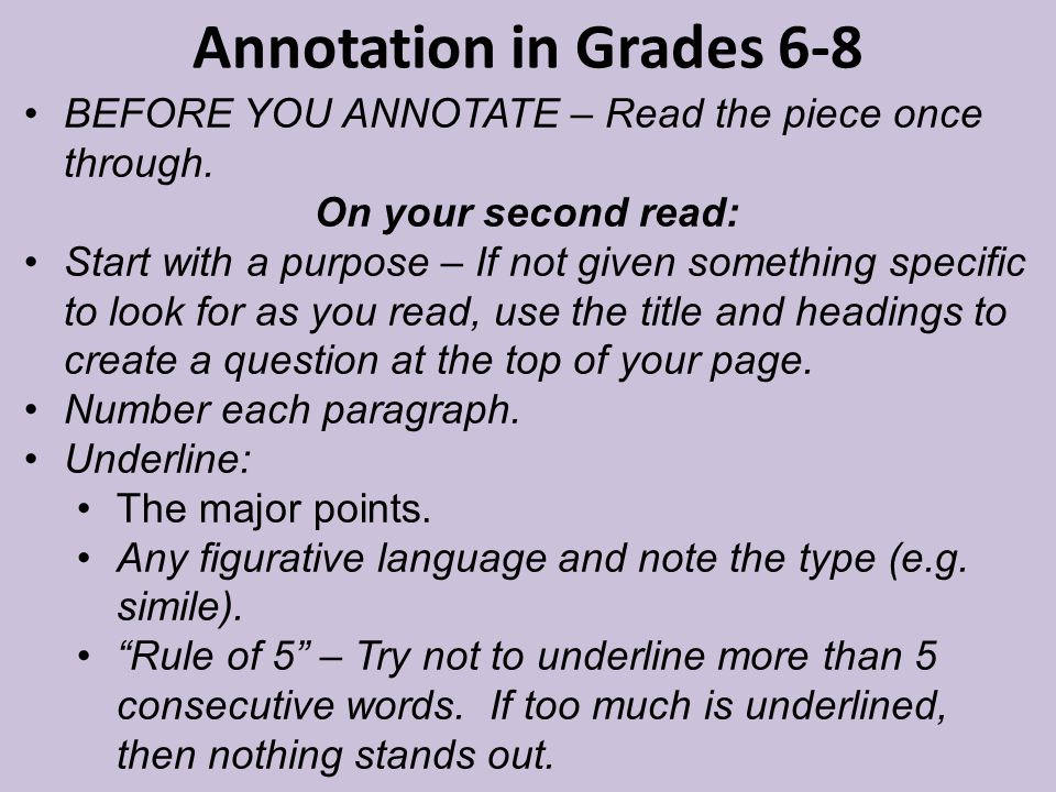 Annotation in Grades 6-8 BEFORE YOU ANNOTATE – Read the piece once through. On your second read: Start with a purpose – If not given something specifi