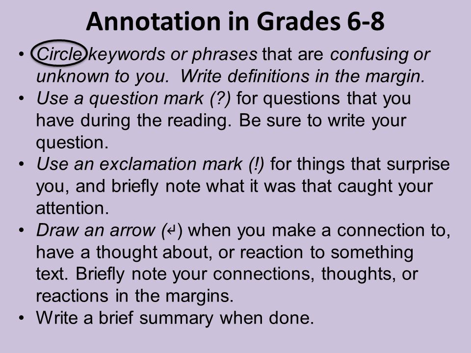 Annotation in Grades 6-8 Circle keywords or phrases that are confusing or unknown to you. Write definitions in the margin. Use a question mark (?) for