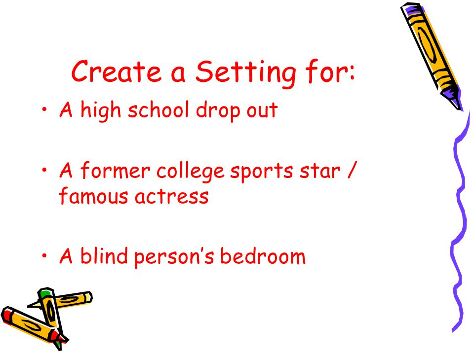 Create a Setting for: A high school drop out A former college sports star / famous actress A blind person's bedroom
