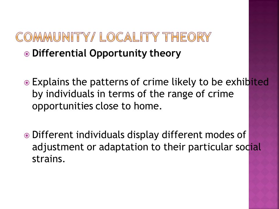  Differential Opportunity theory  Explains the patterns of crime likely to be exhibited by individuals in terms of the range of crime opportunities