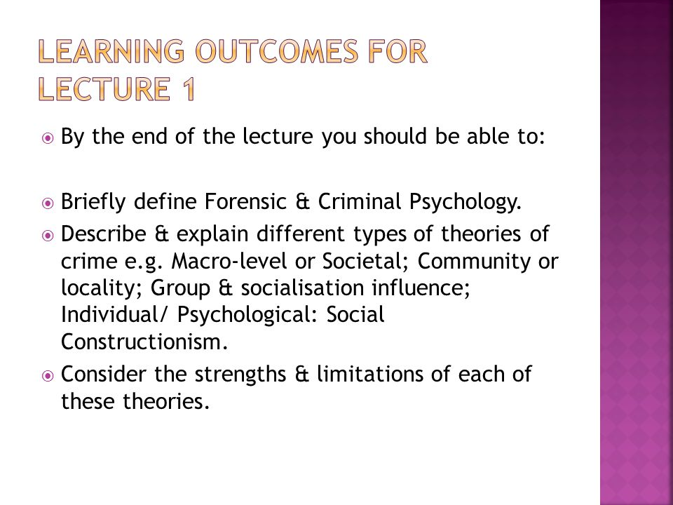  By the end of the lecture you should be able to:  Briefly define Forensic & Criminal Psychology.  Describe & explain different types of theories o