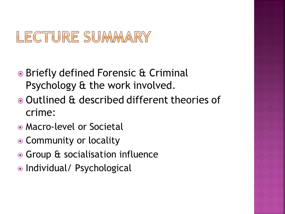 Briefly defined Forensic & Criminal Psychology & the work involved.  Outlined & described different theories of crime:  Macro-level or Societal 