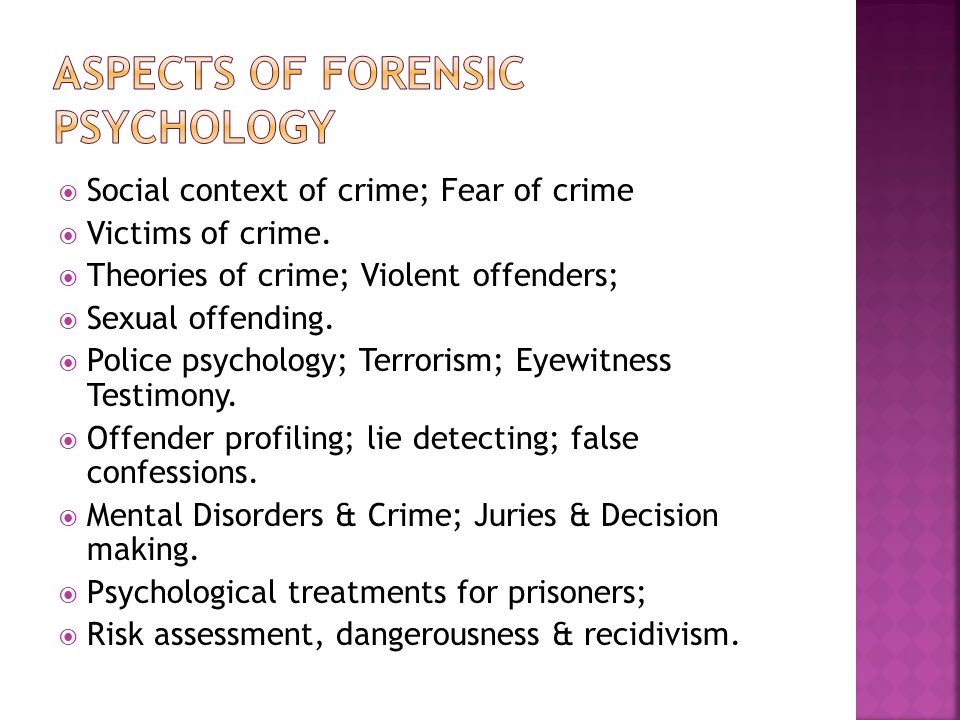  Social context of crime; Fear of crime  Victims of crime.  Theories of crime; Violent offenders;  Sexual offending.  Police psychology; Terroris