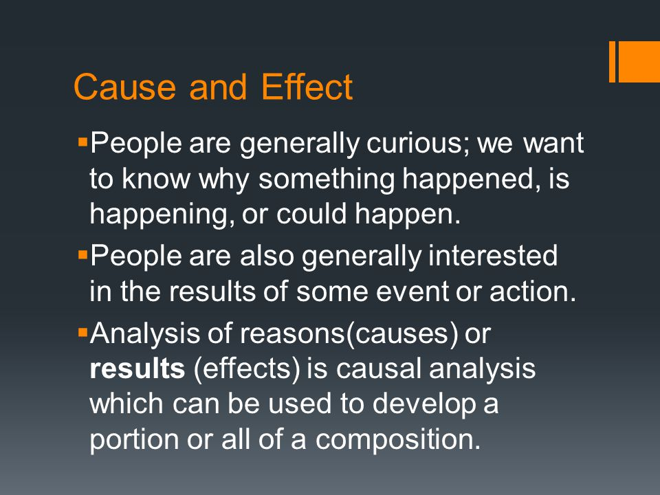 Cause and Effect  Writers can trace the causes of an effect.