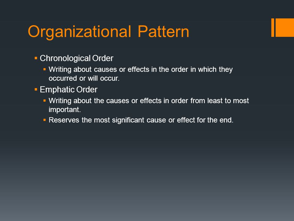 Organizational Pattern  Chronological Order  Writing about causes or effects in the order in which they occurred or will occur.