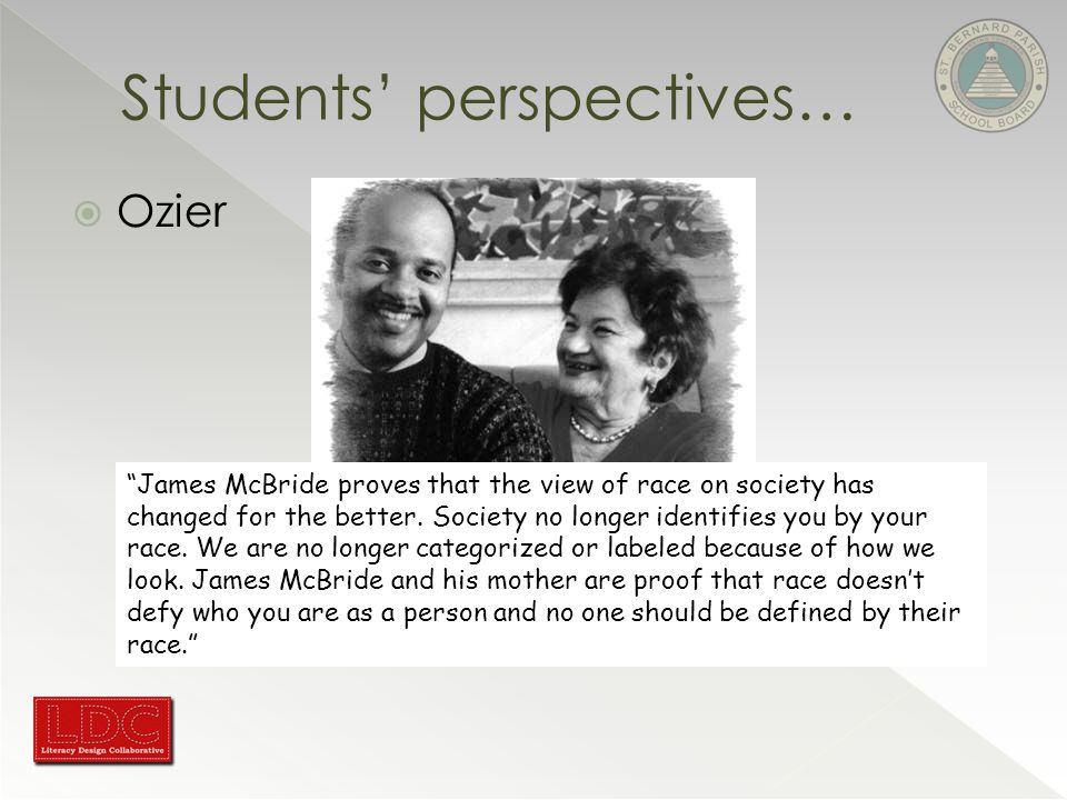  Ozier Students' perspectives… James McBride proves that the view of race on society has changed for the better.