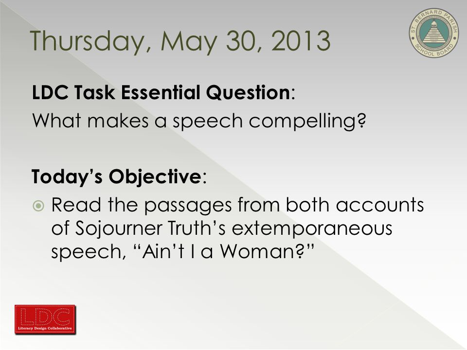 Thursday, May 30, 2013 LDC Task Essential Question : What makes a speech compelling.