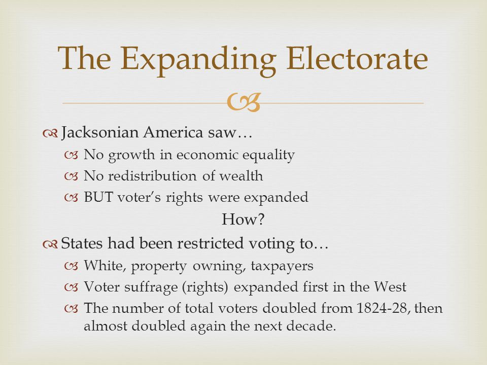  Jacksonian America saw…  No growth in economic equality  No redistribution of wealth  BUT voter's rights were expanded How.