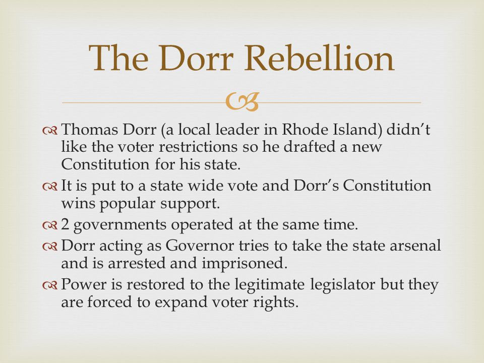   Thomas Dorr (a local leader in Rhode Island) didn't like the voter restrictions so he drafted a new Constitution for his state.