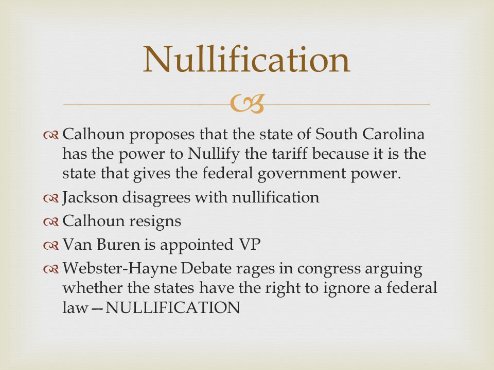   Calhoun proposes that the state of South Carolina has the power to Nullify the tariff because it is the state that gives the federal government power.