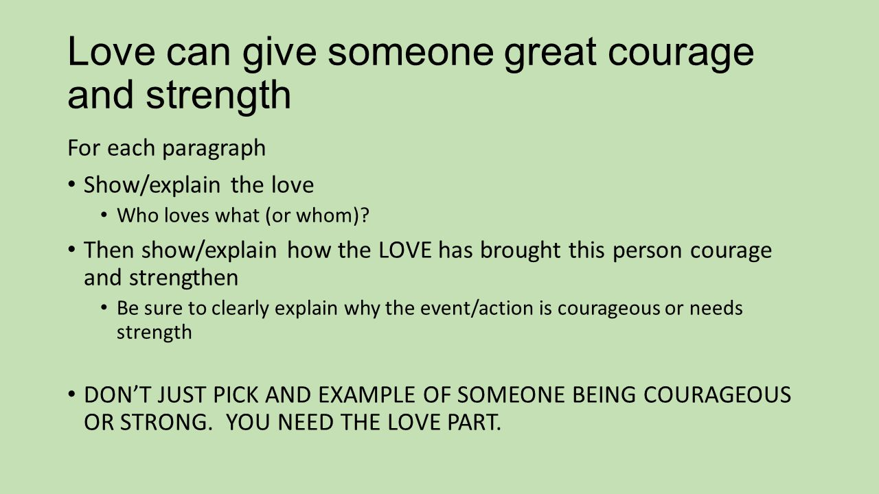 Love can give someone great courage and strength For each paragraph Show/explain the love Who loves what (or whom)? Then show/explain how the LOVE has