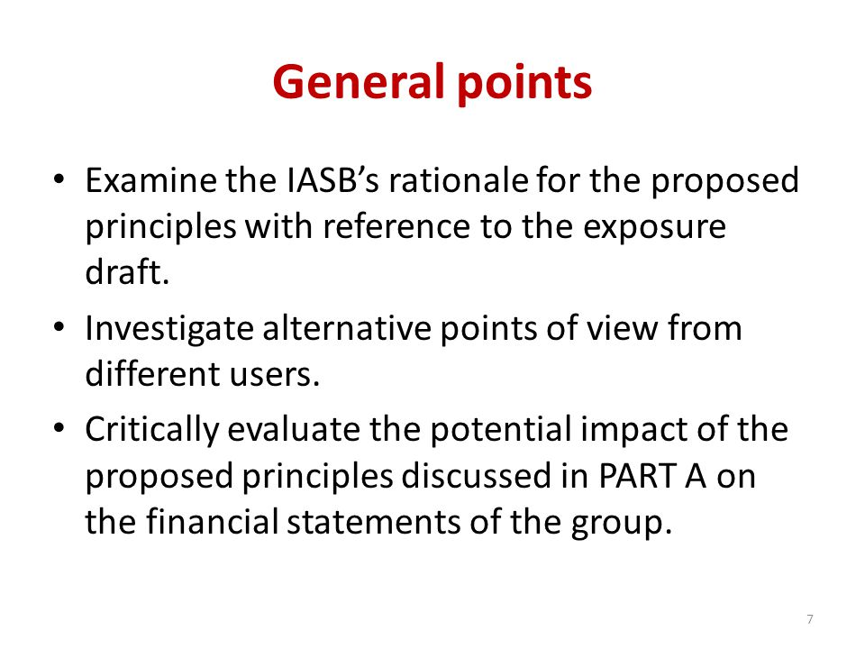 General points Examine the IASB's rationale for the proposed principles with reference to the exposure draft.