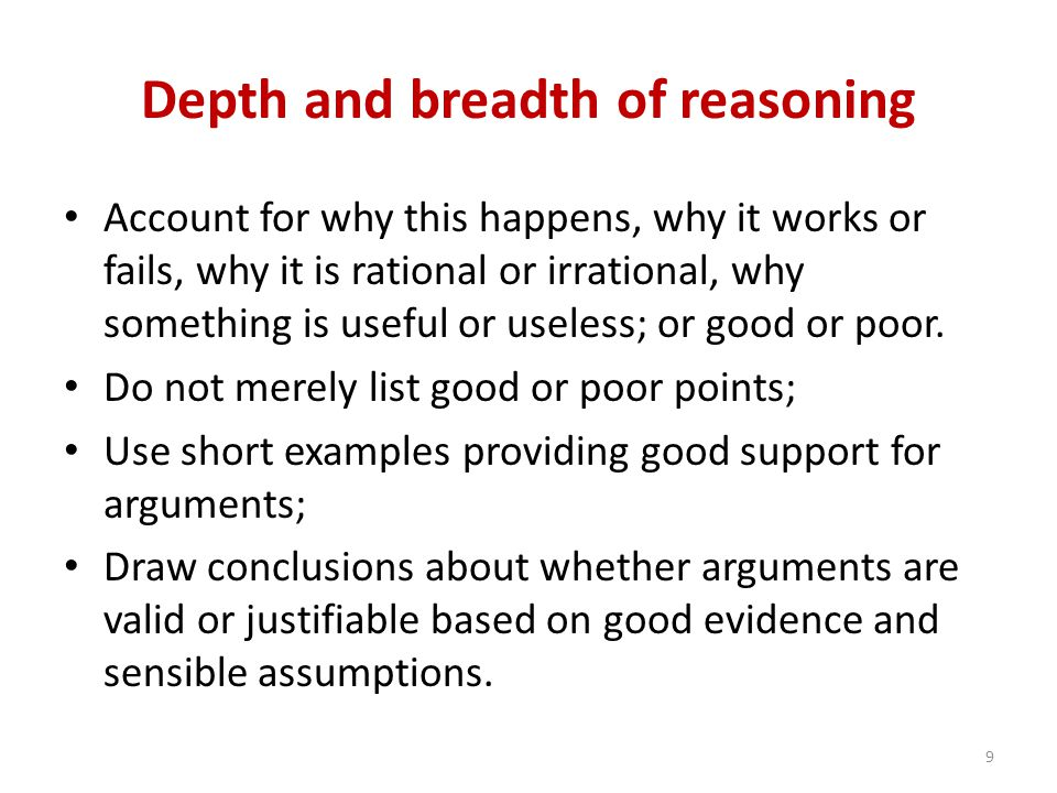 Depth and breadth of reasoning Account for why this happens, why it works or fails, why it is rational or irrational, why something is useful or useless; or good or poor.
