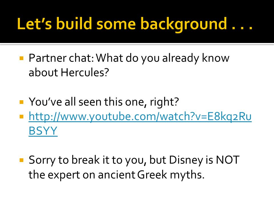  Partner chat: What do you already know about Hercules?  You've all seen this one, right?  http://www.youtube.com/watch?v=E8kq2Ru BSYY http://www.y