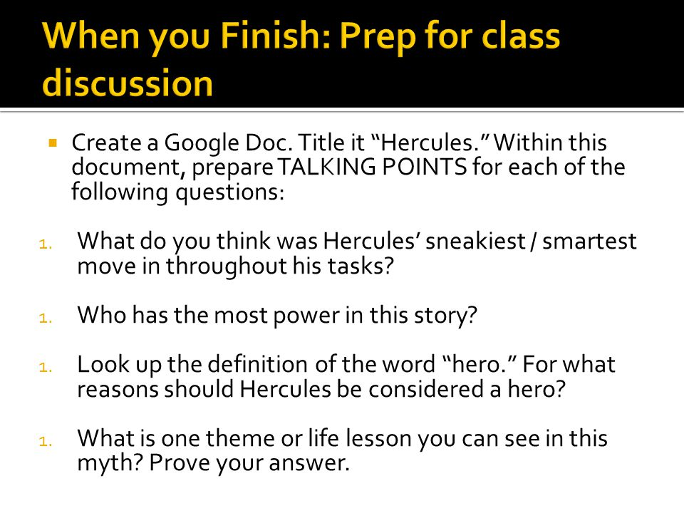 """ Create a Google Doc. Title it """"Hercules."""" Within this document, prepare TALKING POINTS for each of the following questions: 1. What do you think was"""