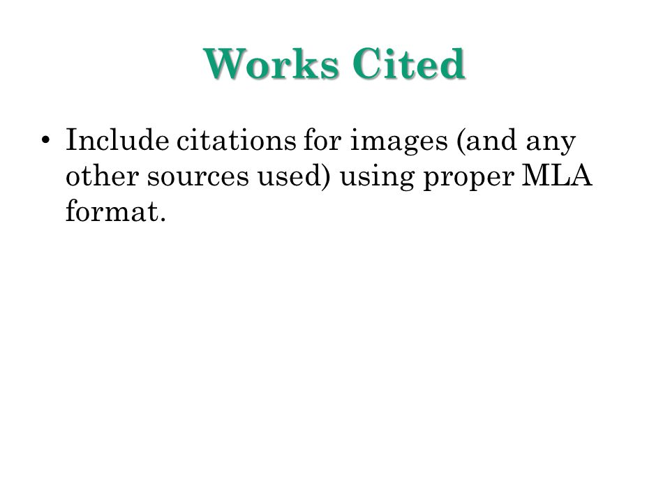 Works Cited Include citations for images (and any other sources used) using proper MLA format.