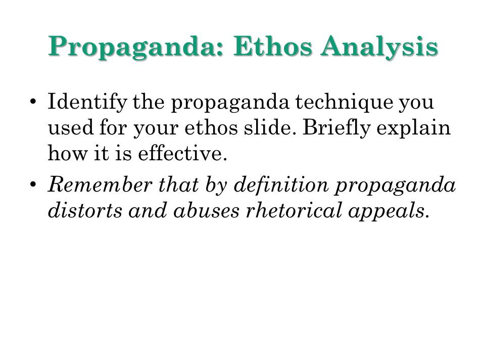Propaganda: Ethos Analysis Identify the propaganda technique you used for your ethos slide. Briefly explain how it is effective. Remember that by defi