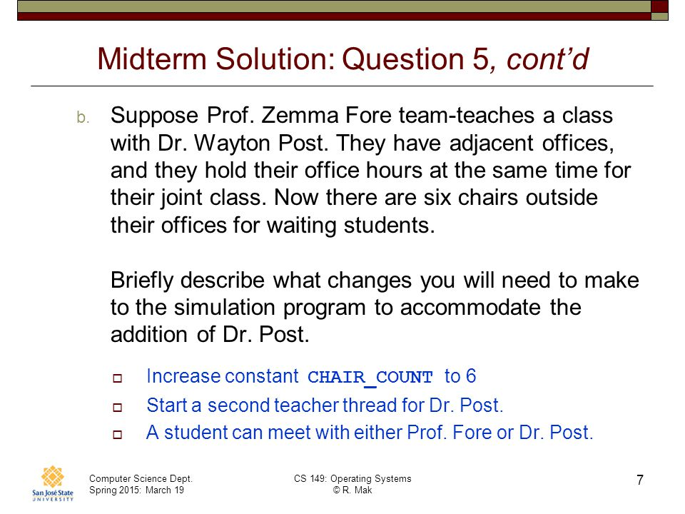 Computer Science Dept. Spring 2015: March 19 CS 149: Operating Systems © R. Mak Midterm Solution: Question 5, cont'd b. Suppose Prof. Zemma Fore team-