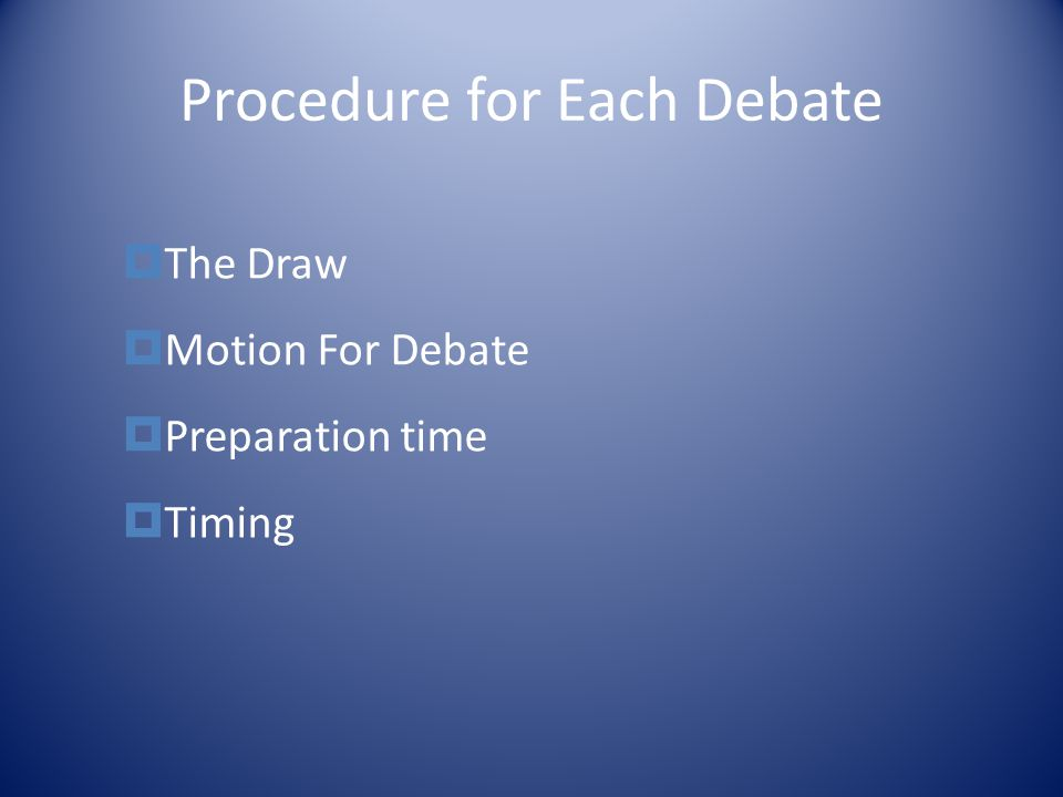 Procedure for Each Debate  The Draw  Motion For Debate  Preparation time  Timing