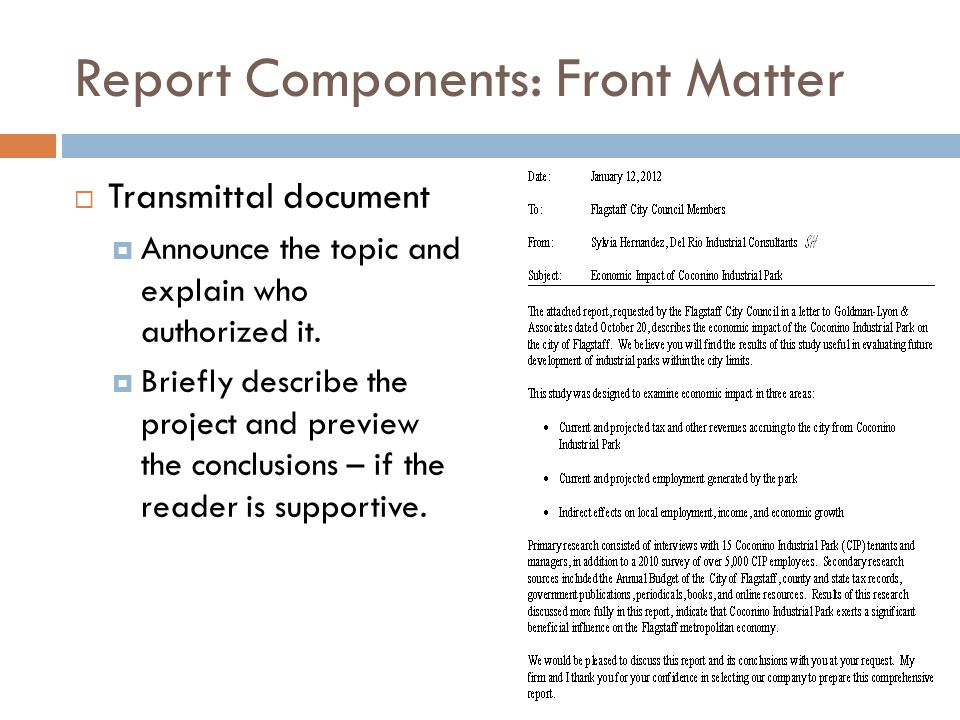Report Components: Front Matter  Transmittal document  Announce the topic and explain who authorized it.  Briefly describe the project and preview