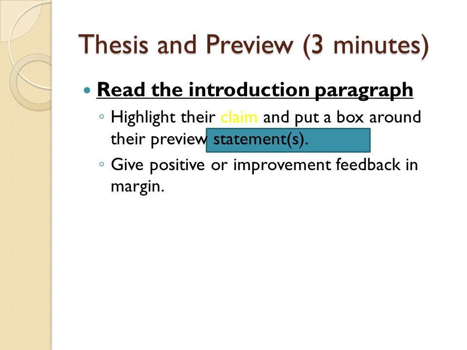 Thesis and Preview (3 minutes) Read the introduction paragraph ◦ Highlight their claim and put a box around their preview statement(s).