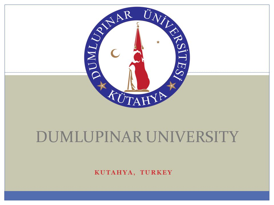 KUTAHYA, TURKEY DUMLUPINAR UNIVERSITY