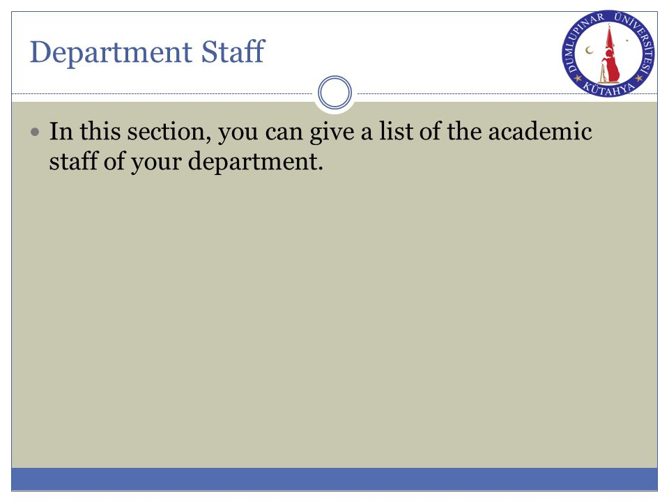 Department Staff In this section, you can give a list of the academic staff of your department.