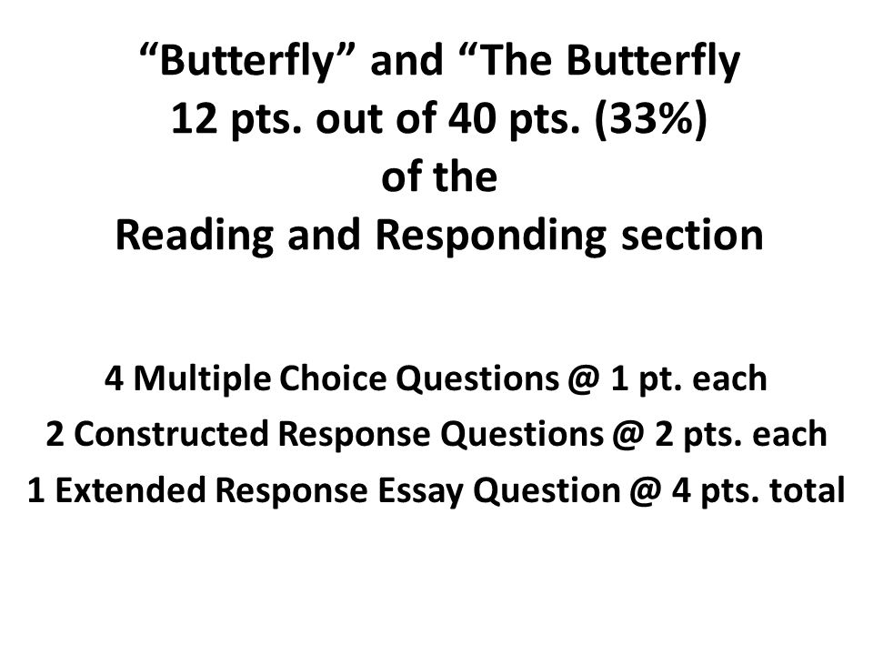 """""""Butterfly"""" and """"The Butterfly 12 pts. out of 40 pts. (33%) of the Reading and Responding section 4 Multiple Choice Questions @ 1 pt. each 2 Construct"""