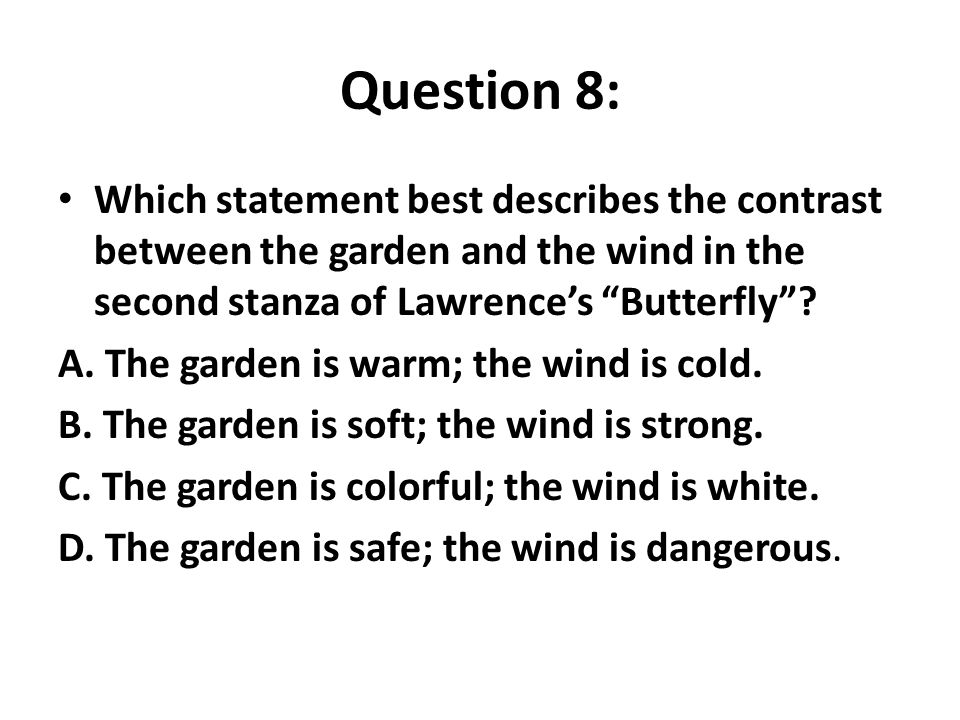 """Question 8: Which statement best describes the contrast between the garden and the wind in the second stanza of Lawrence's """"Butterfly""""? A. The garden"""