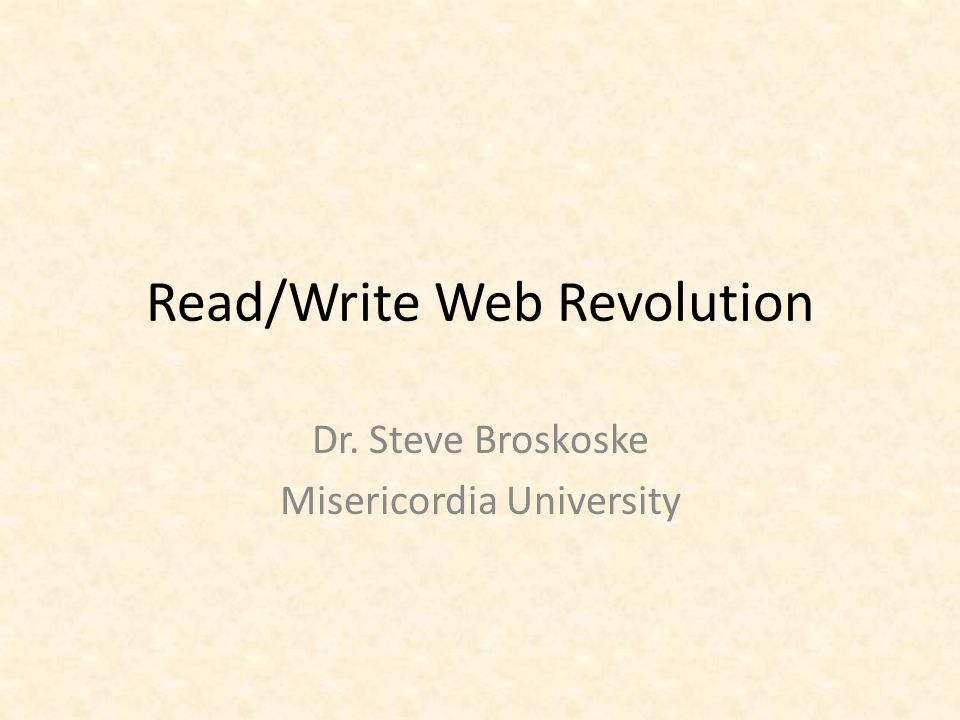 Read/Write Web Revolution Mid 1400's: Printing press.