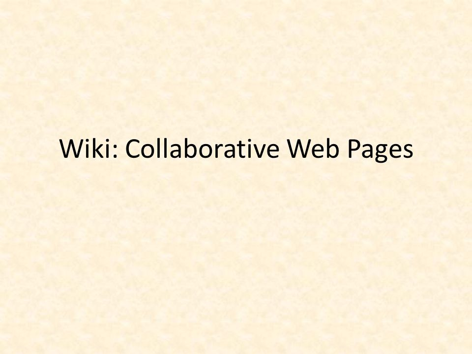 Wiki: Collaborative Web Pages