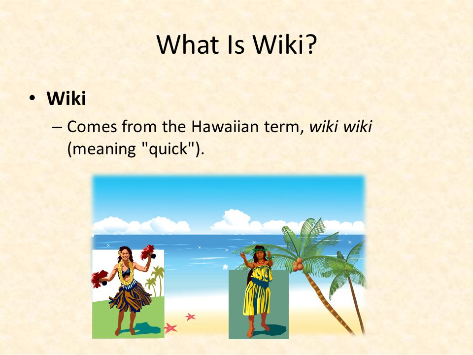 What Is Wiki Wiki – Comes from the Hawaiian term, wiki wiki (meaning quick ).