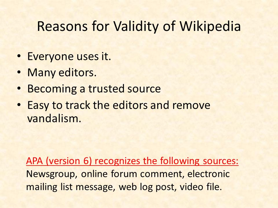 Reasons for Validity of Wikipedia Everyone uses it.