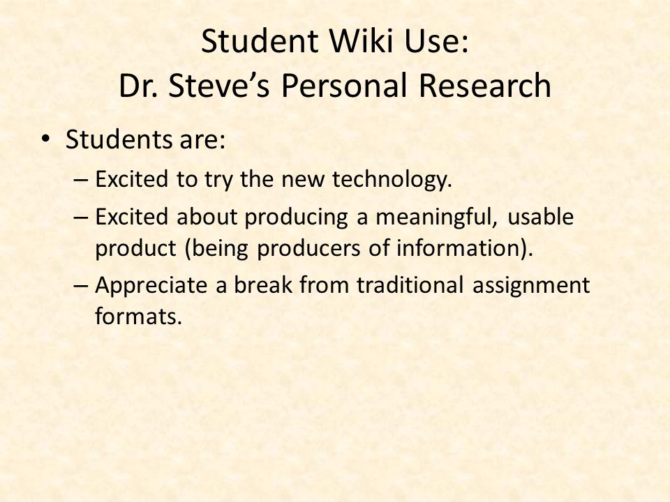 Student Wiki Use: Dr. Steve's Personal Research Students are: – Excited to try the new technology.
