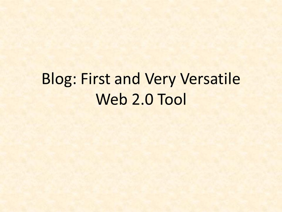 Blog: First and Very Versatile Web 2.0 Tool