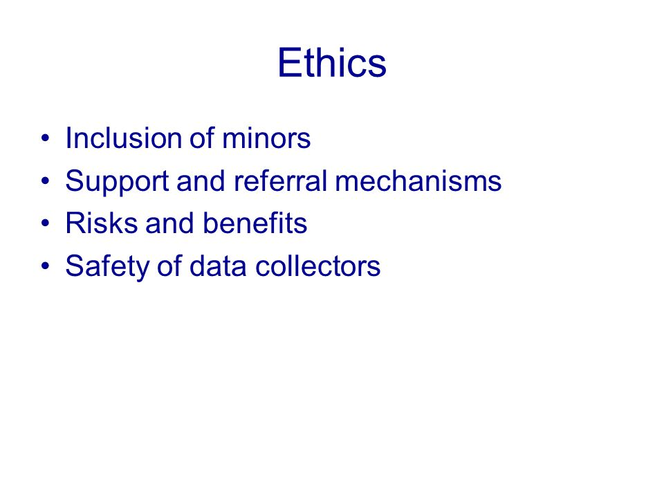 Ethics Inclusion of minors Support and referral mechanisms Risks and benefits Safety of data collectors
