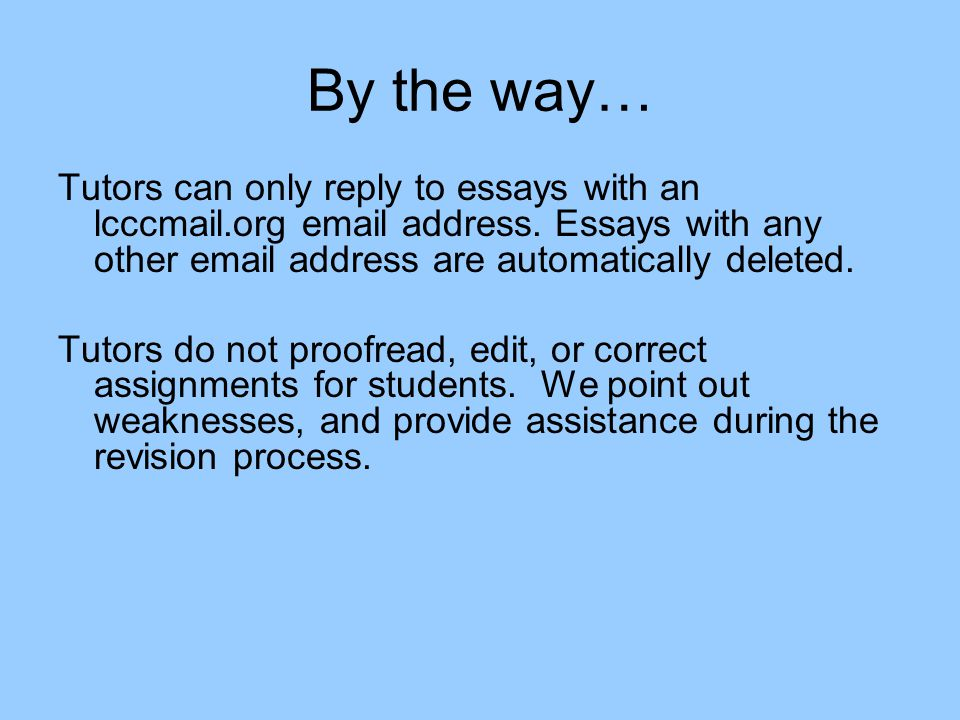 By the way… Tutors can only reply to essays with an lcccmail.org email address.