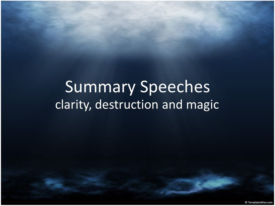 Summary Speeches clarity, destruction and magic