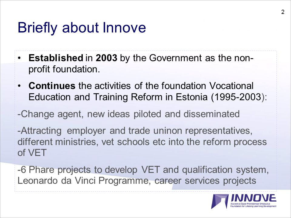 2 Briefly about Innove Established in 2003 by the Government as the non- profit foundation.